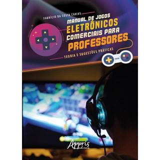Livro - Manual de Jogos Eletrônicos Comerciais para Professores - Caxias - Appris