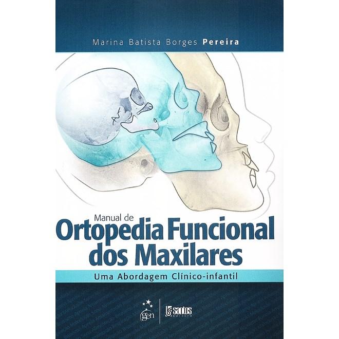 Livro - Manual de Ortopedia Funcional dos Maxilares - Uma Abordagem Clínico-Infantil - Pereira