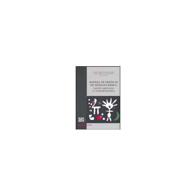 Livro - Manual de Práticas de Atenção Básica Saúde Ampliada e Compartilhada - Campos