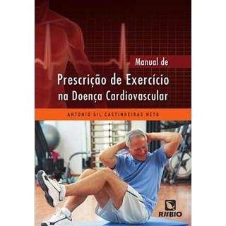 Livro - Manual de Prescrição de Exercício na Doença Cardiovascular - Castinheiras Neto