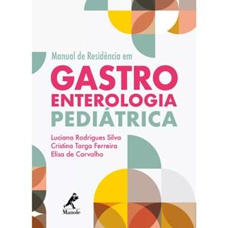 Livro - Manual de Residência em Gastroenterologia  Pediátrica - Silva 1ª edição