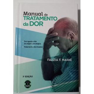 Livro - Manual de Tratamento da Dor - Dor Aguda e Dor de Origem Oncológica. Tratamento Não-Invasivo - Naime