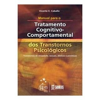 Livro - Manual para o Tratamento Cognitivo Comportamental - Dos Transtornos Psicológicos - Caballo