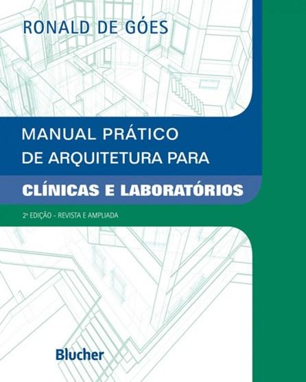 Livro - Manual Prático de Arquitetura para Clínicas e Laboratórios - Góes