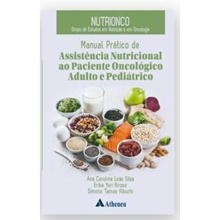 Livro - Manual Prático de Assistência Nutricional ao Paciente Oncológico Adulto - Silva - Atheneu