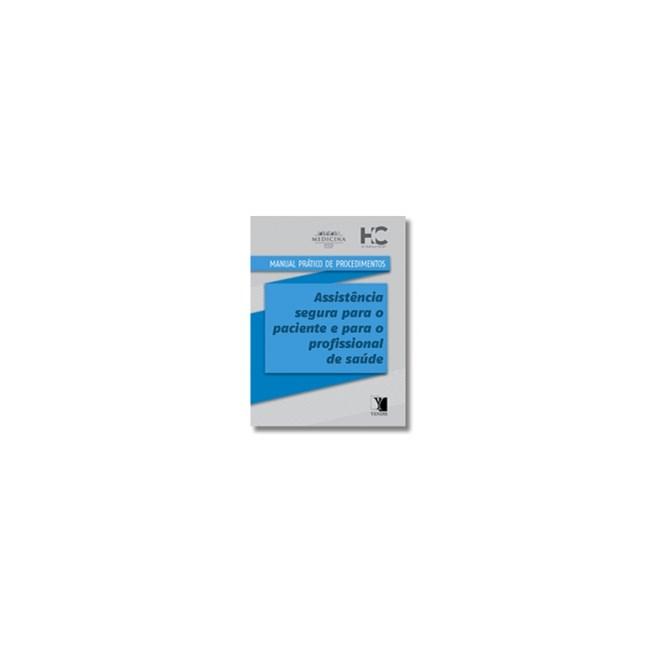 Livro - Manual Prático de Procedimentos - Assistência Segura Para o  Paciente e para o Profissional de Saúde - HC