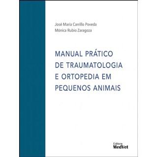Livro - Manual Prático de Traumatologia e Ortopedia em Pequenos Animais - Poveda