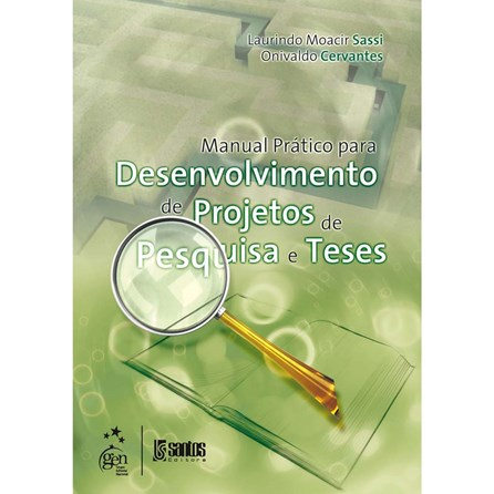 Livro - Manual Prático para Desenvolvimento de Projetos de Pesquisa e Teses - Sassi
