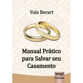 Livro - Manual Prático para Salvar seu Casamento - Berart - Juruá