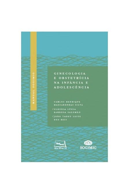 Livro - Manual SOGIMIG Ginecologia e Obstetrícia na Infância e Adolescência - Silva