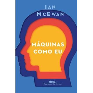 Livro - Máquinas como Eu: E Gente como Vocês - McEwan