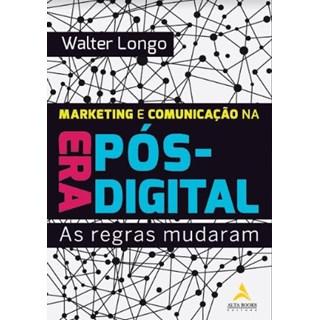 Livro - Marketing e Comunicação na Era Pós-Digital - Longo