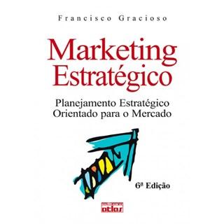 Livro - Marketing Estratégica: Planejamento Estratégico Orientado para o Mercado - Gracioso