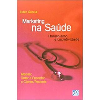 Livro - Marketing na Saúde - Humanismo e Lucratividade - Garcia