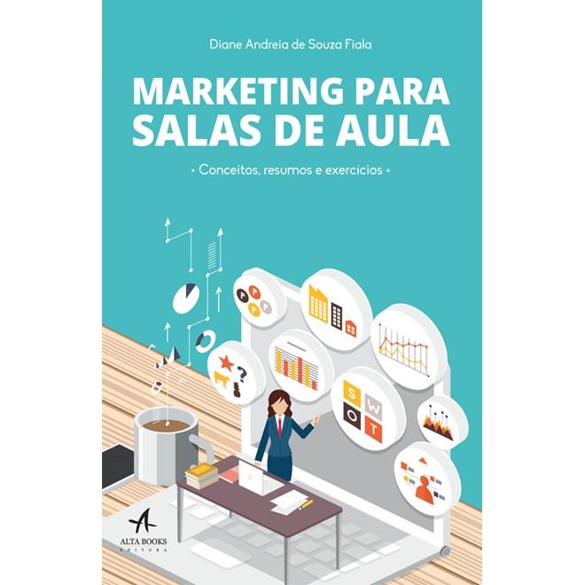 Livro - Marketing Para Salas De Aula - Fiala - Alta Books