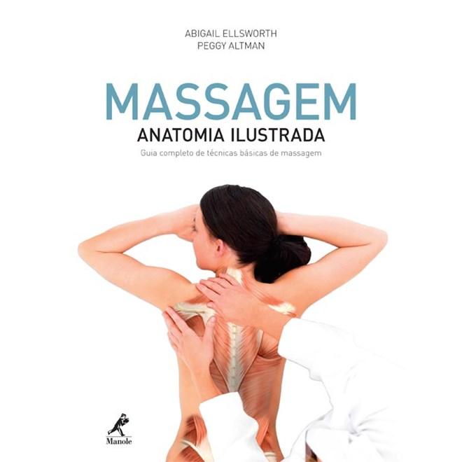 Livro - Massagem Anatomia Ilustrada: Guia Completo de Técnicas Básicas de Massagem - Ellsworth