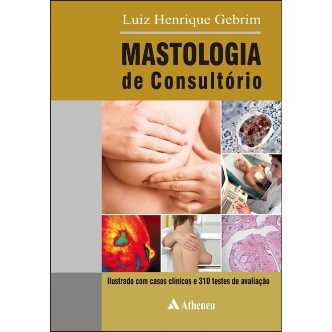 Livro - Mastologia de Consultório - Ilustrado com Casos Clínicos e 310 Testes de Avaliação - Gebrim