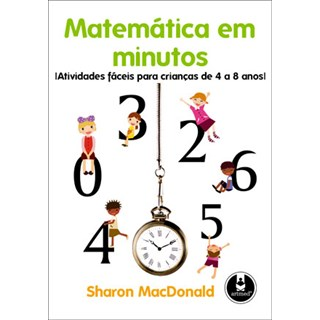 Livro - Matemática em Minutos Atividades fáceis para crianças de 4 a 8 anos - MacDonald