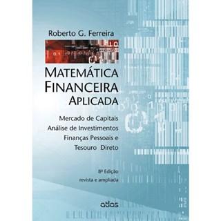 Livro - Matemática Financeira Aplicada: Mercado de Capitais, Análise de Investimentos, Finanças Pessoais - Ferreira