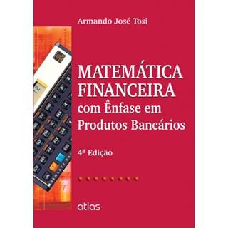 Livro - Matemática Financeira com Ênfase em Produtos Bancários - Tosi