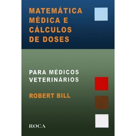 Livro - Matemática Médica e Cálculo de Doses para Veterinários - Bill