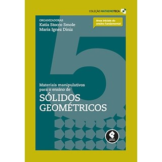 Livro - Materiais Manipulativos para o Ensino de Sólidos Geométricos - Vol.5 - Smole