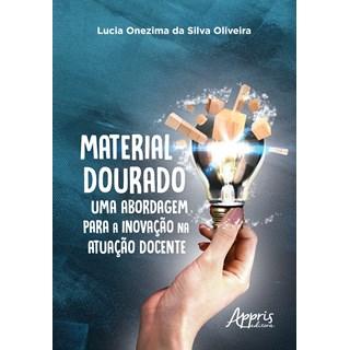 Livro Material Dourado, Uma Abordagem Para a Inovação na Atuação Docente - Oliveira - Appris