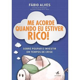 Livro - Me Acorde Quando Eu Estiver Rico! - Alves - Alta Books