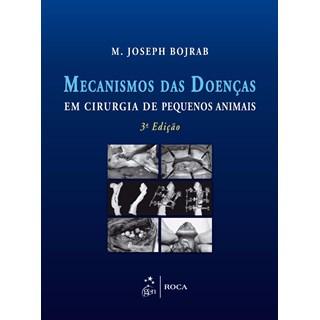 Livro - Mecanismos das Doenças em Cirurgia de Pequenos Animais - Bojrab