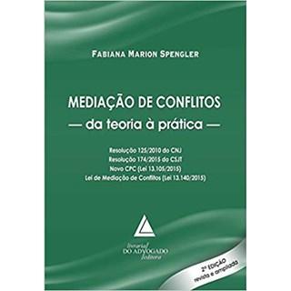 Livro - Mediação de Conflitos - Da Teoria à Prática - Spengler