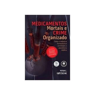 Livro - Medicamentos Mortais e Crime Organizado - Gotzsche