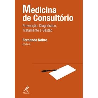 Livro - Medicina de Consultório Prevenção, Diagnóstico, Tratamento e Gestão - Nobre ***