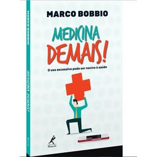 Livro - Medicina Demais - O uso Excessivo pode ser Nocivo á Saúde - Bobbio