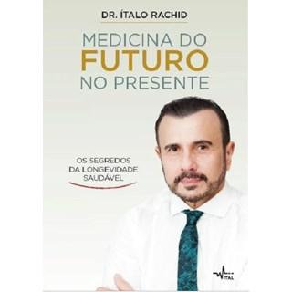 Livro - Medicina Do Futuro No Presente - Rachid