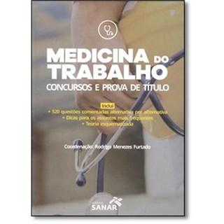 Livro - Medicina do Trabalho - Preparatório para Concursos e Prova de Título - 520 Questões Comentadas e Resumos Práticos