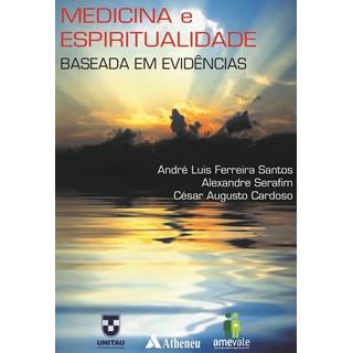 Livro Medicina e a Espiritualidade Baseada em Evidências - Serafim - Atheneu