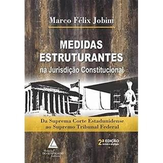 Livro Medidas Estruturantes na Jurisdição Constitucional - Jobim - Livraria do Advogado