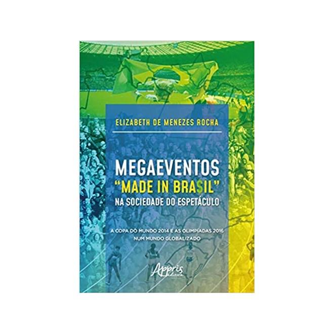 """Livro -  Megaeventos """"Made in Bra$Il"""" na Sociedade do Espetáculo: A Copa do Mundo 2014 e as Olimpíadas 2016 Num Mundo Globalizado  - Rocha"""