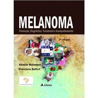 Livro - Melanoma - Prevenção, Diagnóstico, Tratamento e Acompanhamento - Wainstein