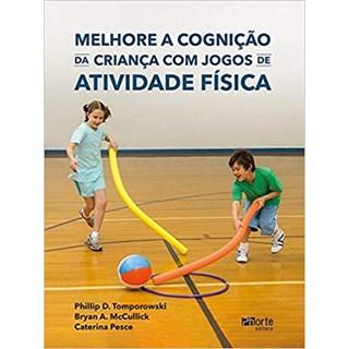 Livro - Melhore a Cognição da Criança Com Jogos de Atividade Física - Tomporowski - Phorte