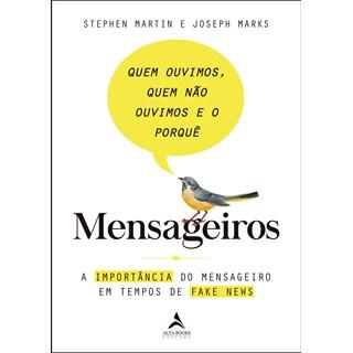 Livro - Mensageiros: Quem Ouvimos, Quem Não Ouvimos e o Porquê - Martin - Alta Books
