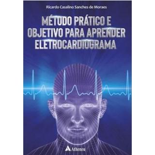 Livro - Método Prático e Objetivo Para Aprender Eletrocardiograma - Moraes
