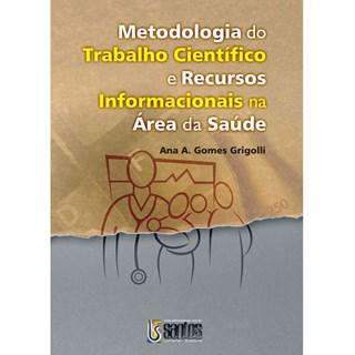 Livro - Metodologia do Trabalho Cientifico e Recursos Informacionais na Área da Saúde - Grigolli