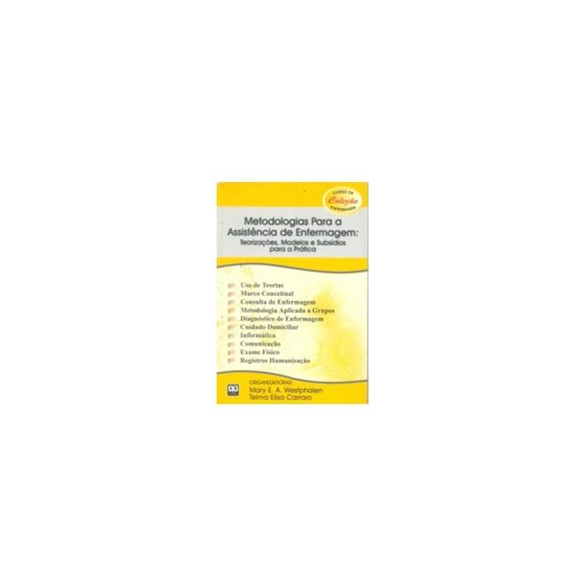 Livro - Metodologias Para a Assistência de Enfermagem - Teorizações, Modelos e Subsídios para a Prática - Westphalen