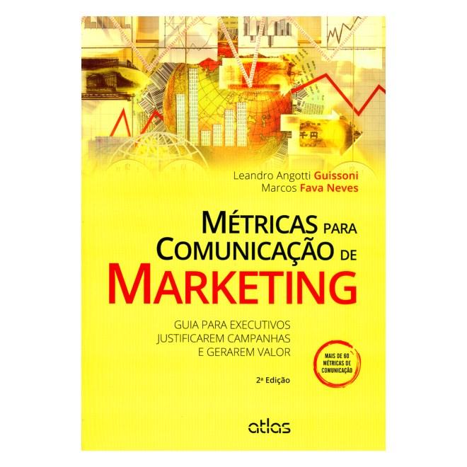 Livro - Métricas para Comunicação de Marketing: Guia para Executivos Justificarem Campanhas e Gerarem Valor - Guissoni
