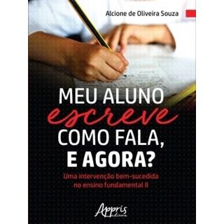 Livro - Meu Aluno Escreve Como Fala, e Agora? - Souza - Appris