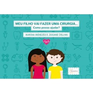 Livro - Meu Filho Vai Fazer Uma Cirurgia - Como posso ajudar - Menezes