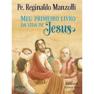 Livro - Meu Primeiro Livro da Vida de Jesus - Reginaldo Manzotti