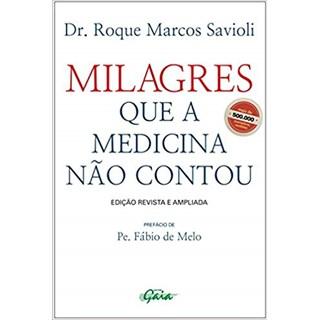 Livro - Milagres que a Medicina não Contou - Savioli - Gaia