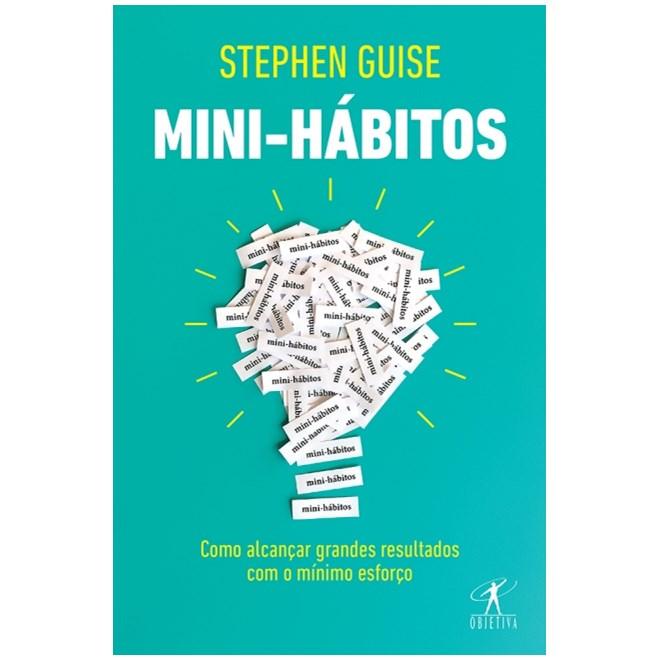 Livro - Mini-Hábitos: Como Alcançar Grandes Hábitos com o Mínimo Esforço - Guise